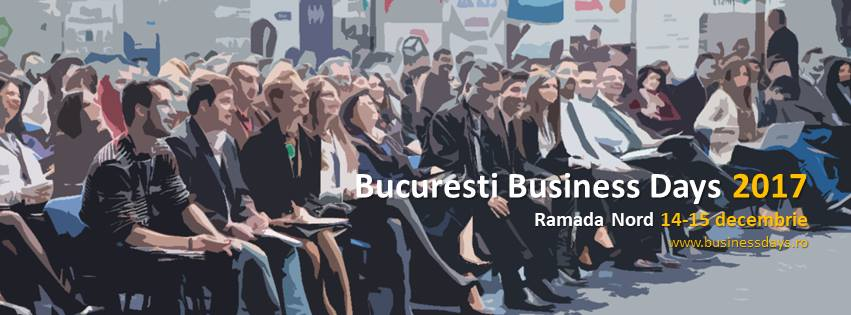 14-15 decembrie, Bucuresti Business Days 2017